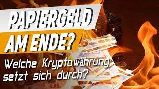 Papiergeld am Ende? Welche Kryptowährung setzt sich durch?