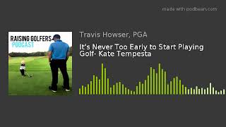 Episode 7. It's Never Too Early To Start Playing Golf - Kate Tempesta