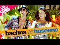 Bachna Ae Haseeno - Full Title Song   Ranbir Kapoor   Bipasha Basu   Deepika Padukone