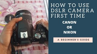 How to use/operate DSLR Camera first time | Canon or Nikon | Beginners Guide !!!