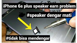 iphone 6 s plus speaker dengar/ speaker earn problem
