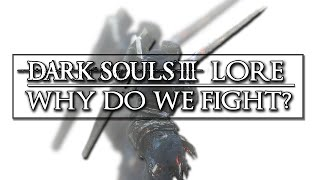 Dark Souls 3 Lore ▶ Why do we fight?