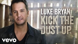 Luke Bryan   Kick The Dust Up (Official Audio)