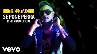 The Jota C - Se Pone Perra (Lyric Video)