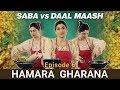 Hamara Gharana Saba vs Daal Maash Episode 6 MangoBaaz