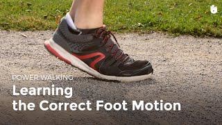 Learning the Correct Foot Motion | Power Walking