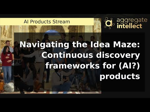 Navigating the Idea Maze: Continuous discovery frameworks for (AI?) products