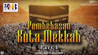 Sirah Nabawiyyah Ke 21 - Pembebasan Kota Makkah Part 1