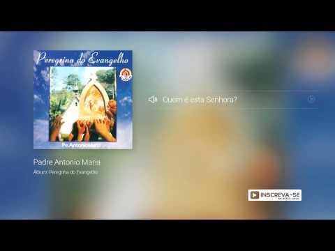 Padre Antonio Maria - Quem é esta Senhora  (Álbum Peregrina do Evangelho) oficial
