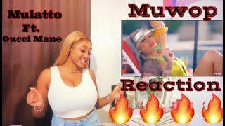 MULATTO - MUWOP FT. GUCCI MANE ( REACTION)!!!!