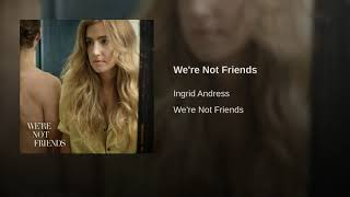 Ingrid Andress   We're Not Friends