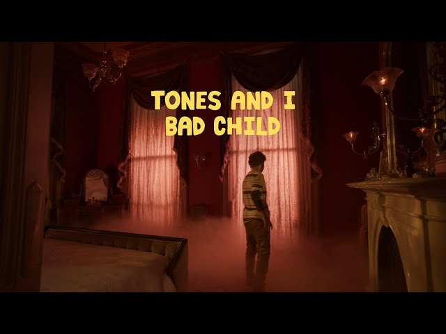 Bad Child - TONES AND I