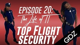 The Life Of TT: Episode 20- Top Flight Security
