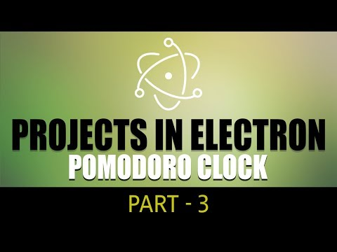 Projects in Electron | Pomodoro Clock | Part 3 | Eduonix