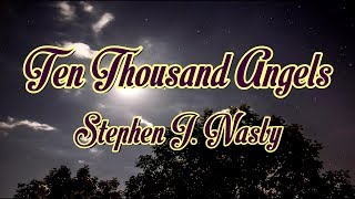 Ten Thousand Angels - Stephen J. Nasby - with lyrics