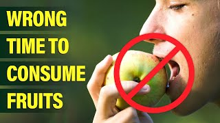 Fruits - Best Time to Eat / Risk of Wrong-time Consuming