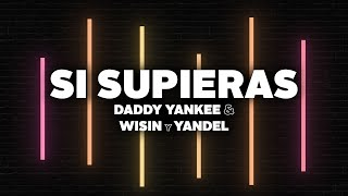 Daddy Yankee & Wisin y Yandel - Si Supieras (Lyrics)