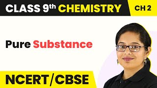Pure Substance | Is Matter Around Us Pure | Chemistry | Class 9th | Magnet Brains