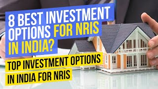 8 Best Investment Options for NRIs in India?