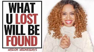 WHAT YOU LOST WILL BE FOUND - Wisdom Wednesdays