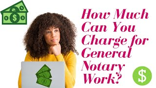 How Much Can You Charge for General Notary Work?