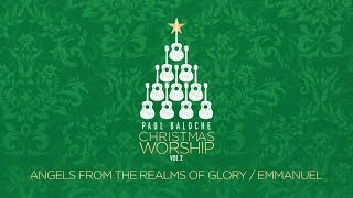 Paul Baloche - Angels From The Realms Of Glory/Emmanuel (Official Lyric Video)
