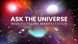 """""""Ask the Universe"""" : Wish Fulfilling Manifestation Meditation - Manifest Anything You Want"""