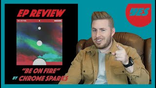 """Be On Fire"" By Chrome Sparks   Album Review 