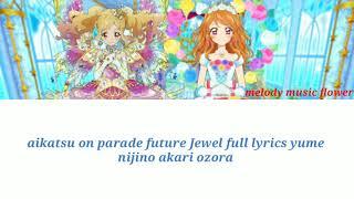 Akari ozora  - (Aikatsu!) - Aikatsu on parade future Jewel full lyrics yume nijino Akari ozora
