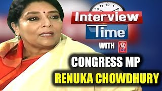 Interview Time With Congress MP Renuka Chowdhury