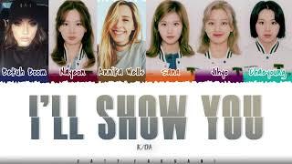 K/DA - 'I'LL SHOW YOU' (Feat TWICE, Bekuh Boom, Annika Wells) Lyrics [Color Coded_Han_Rom_Eng]