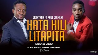 Dr Ipyana Feat.Paul Clement   Hata Hili Litapita(official Video)