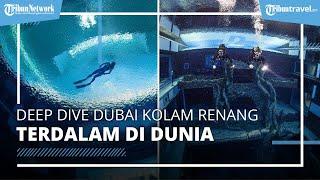 Pecahkan Rekor, Dubai Kini Punya 'Deep Dive Dubai' yang Dijuluki Kolam Renang Terdalam di Dunia