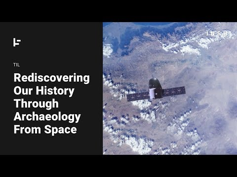Rediscovering Our History Through Archaeology from Space