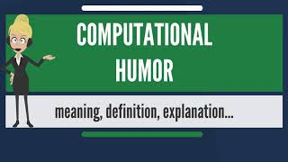 What Is COMPUTATIONAL HUMOR? What Does COMPUTATIONAL HUMOR Mean? COMPUTATIONAL HUMOR Meaning