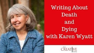 Writing About Death And Dying With Dr Karen Wyatt