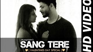SANG TERE - Anurag Mohn || Official Music Video | Ishita || Valentines Day Specia