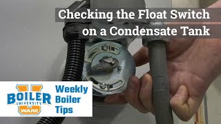 Checking the Float Switch on a Condensate Tank - Weekly Boiler Tips