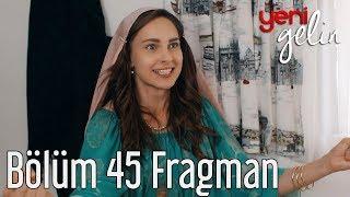 Yeni Gelin 45. Bölüm Fragman