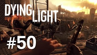 Dying Light | Episodul 50