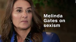Melinda Gates: I've experienced sexism 'all the way through' my career