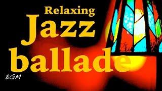 【Relaxing Jazz Music】Jazz Ballade Instrumental Music For Relax,work,Study - Background Music