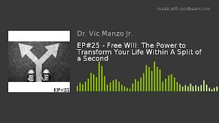 EP#25 - Free Will: The Power to Transform Your Life Within A Split of a Second