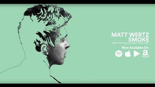 <b>Matt Wertz</b>  Smoke Official Lyric Video