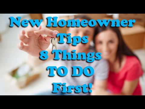 New Homeowner Tips- 8 Things to do First!