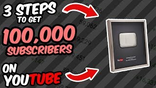 3 Steps to get 100,000 SUBSCRIBERS on YouTube