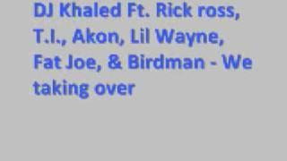DJ Khaled Ft Rick Ross, T I , Akon , Lil Wayne , Fat Joe, and Birdman - We takin over *Lyrics*