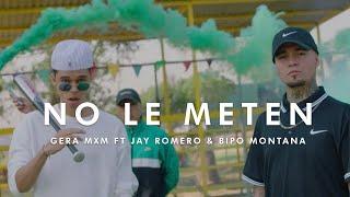 NO LE METEN  GERA MXM FT JAY ROMERO , BIPO MONTANA