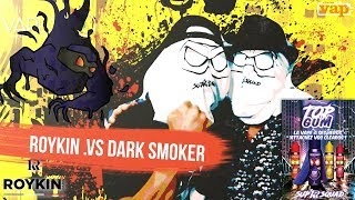 ROYKIN VS DARK SMOKER