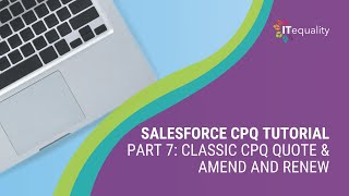 Classic CPQ Quote & Amend and Renew - ITequality